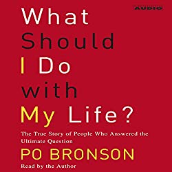 What Should I Do with My Life? The True Story of People Who Answered the Ultimate Question