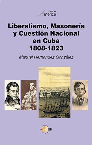 Liberalismo, masonería y cuestión nacional en cuba 1808-1823 (Spanish Edition) by