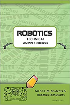 Robotics Technical Journal Notebook - For Stem Students & Robotics Enthusiasts: Build Ideas, Code Plans, Parts List, Troubleshooting Notes, Competition Results, Meeting Minutes, Green Do Plaing Epub Descargar