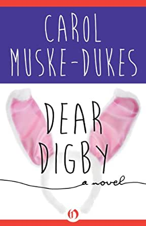 Dear Digby: A Novel - Kindle edition by Carol Muske-Dukes. Literature