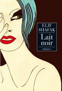 Le lait noir, Shafak, Elif