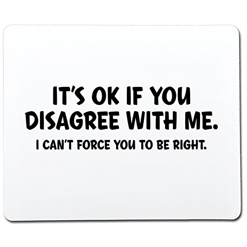 It's OK If You Disagree with Me I Can't Force You to Be Right Funny Gag Gift Co-Worker Gift Novelty Mouse Pad Computer Accessory Gift for Dad