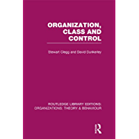 Organization, Class and Control (RLE: Organizations) (Routledge Library Editions: Organizations)