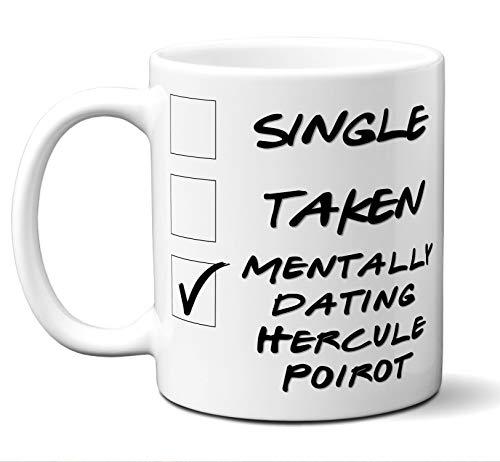 Funny Hercule Poirot Mug. Single, Taken, Mentally Dating Coffee, Tea Cup. Perfect Novelty Gift Idea for Any Fan, Lover. Women, Men Boys, Girls. Birthday, Christmas 11 ounces.