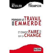 Pourquoi le travail nous emmerde et comment faire pour que ça change (French Edition)
