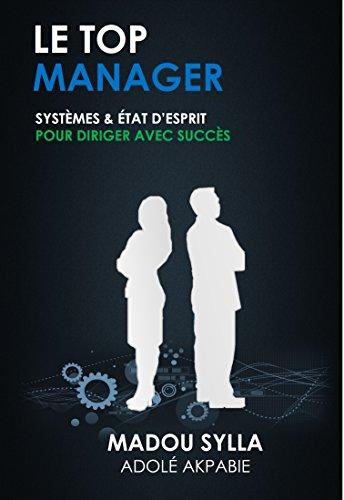 LE TOP MANAGER: SYSTÈMES & ÉTAT D'ESPRIT POUR DIRIGER AVEC SUCCÈS (French - System Esprit
