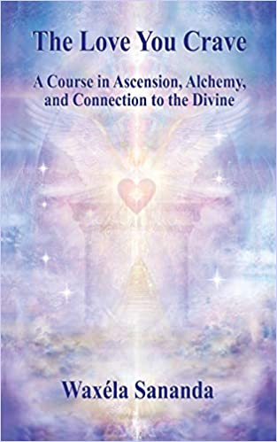 Books By Waxela Sananda_the Love You Crave A Course In Ascension ...