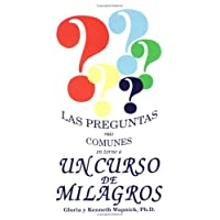 Las Preguntas Mas Comunes En Torno a UN Curso De Milagros = the Most Commonly Asked Questions About a Course in Miracles