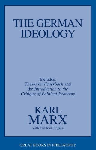 By Karl Marx - The German Ideology: Including Theses on Feuerbach and an Introduction to the Critique of Political Economy (Great Books in Philosophy) (11/19/98) (Introduction To The Critique Of Political Economy)