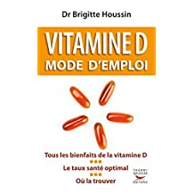 Vitamine D. Mode d'emploi (French Edition)