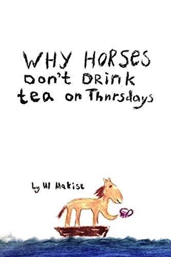 (Why horses don't drink tea on Thursdays)