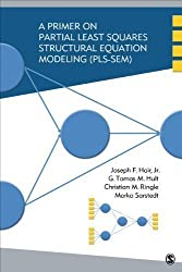 A Primer on Partial Least Squares Structural Equation Modeling (PLS-SEM) by Hair, Joseph (Joe) F., Hult, G. Tomas M., Ringle, Christian (2013)