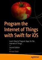 Program the Internet of Things with Swift for iOS, 2nd Edition Front Cover