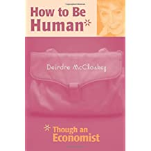How to be Human*: *Though an Economist