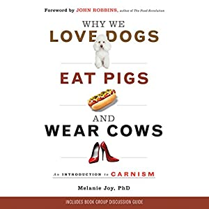 Why We Love Dogs, Eat Pigs, and Wear Cows Audiobook