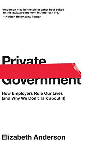 Private Government: How Employers Rule Our Lives (and Why We Don't Talk about It) (The University Center for Human Values Series) (Model Of Human Occupation)