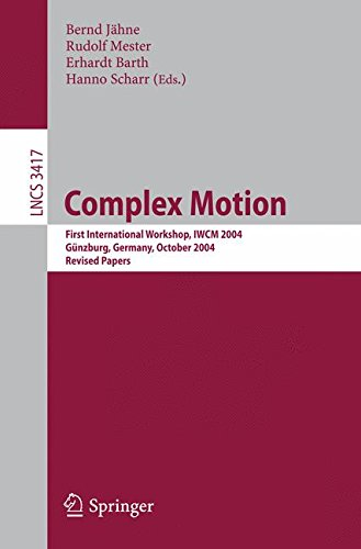 Complex Motion: First International Workshop, IWCM 2004, Günzburg, Germany, October 12-14, 2004, Revised Papers (Lecture Notes in Computer Science)