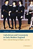 Catholicism and Community in Early Modern England : Politics, Aristocratic Patronage and Religion, C. 1550-1640, Questier, Michael C., 0521860083