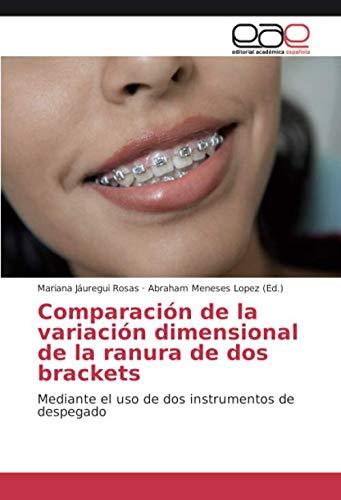 Comparación de la variación dimensional de la ranura de dos brackets: Mediante el uso de dos instrumentos de despegado (Spanish Edition) ()
