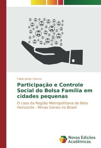 Read Online Participação e Controle Social do Bolsa Família em cidades pequenas: O caso da Região Metropolitana de Belo Horizonte - Minas Gerais no Brasil (Portuguese Edition) pdf epub