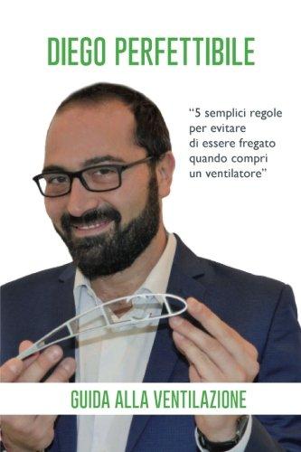 Guida alla ventilazione: 5 semplici regole per evitare di essere fregato quando acquisti un ventilatore (Italian Edition)