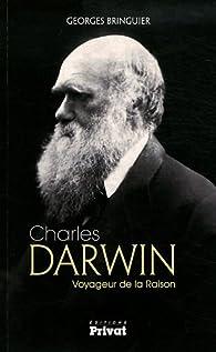 Charles Darwin : Voyageur de la Raison par Georges Bringuier