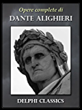 Opere complete di Dante Alighieri (Illustrato)