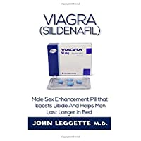 VIAGRA (SILDENAFIL): The book guide on the male sex enhancement pill that boost libido and helps men last longer in bed