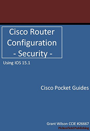 Cisco Router Configuration - Security - IOS 15.1 (Cisco Pocket Guides Book 1)