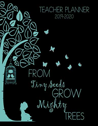 From Tiny Seeds Grow Mighty Trees Teacher Planner: Vertical Academic Year Lesson Plan Calendar 8 Period Full Year (Lesson Plan Books For Teachers 2019-2020) (Best Academic Planner For Teachers)