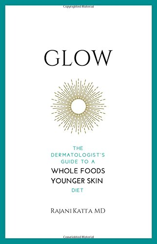 Glow: The Dermatologist's Guide to a Whole Foods Younger Skin Diet (Best Way To Make A Collage)