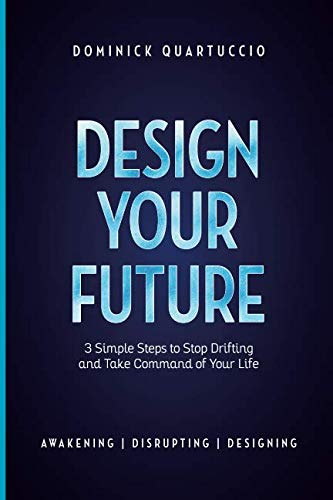 - Design Your Future: 3 Simple Steps to Stop Drifting and Start Living