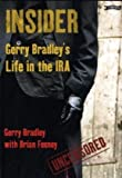 Insider: Gerry Bradley's Life in the IRA: Gerry Bradley's Forty Years in the IRA