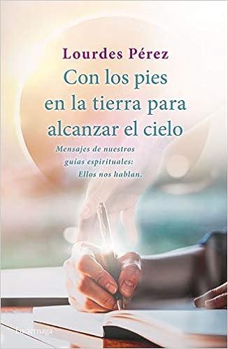 Con los pies en la tierra para alcanzar el cielo de Lourdes Pérez Pérez