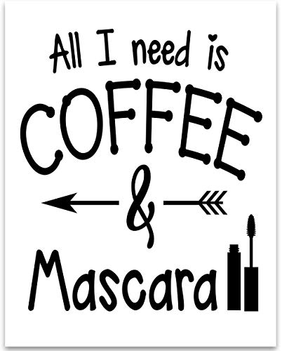 All I Need is Coffee and Mascara - 11x14 Unframed Typography Art Print - Great Inspirational Gift Under $15 ()