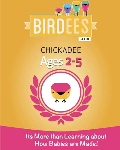 Download It's More Than Learning about How Babies are Made!: Chickadee Ages 2-5 (Birdees Sex Education) (Volume 1) pdf epub