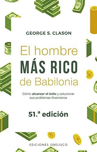 El Hombre más rico de Babilonia ((Obelisco)) por GEORGE CLASON,SÁNCHEZ GONZÁLEZ, JOSÉ LUIS