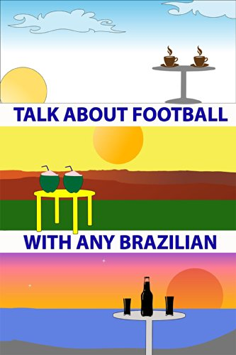 How to Talk about Football (aka Soccer) with Any Brazilian at the 2014 World Cup - A QUICK/FAST - About How Talk Football To
