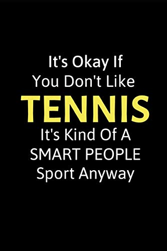 "Pdf Entertainment It's Okay If You Don't Like Tennis: Funny Novelty Tennis Gift - Small Lined Notebook (6"" x 9"") (Best Funny Tennis Notebooks)"