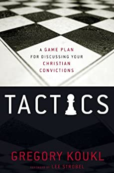 Tactics: A Game Plan for Discussing Your Christian Convictions by [Koukl, Gregory]