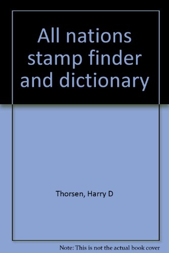 All Nations Stamp Finder and Dictionary: The Only Stamp Finder in the World Arranged by Inscriptions, Overprints, Symbols, and Designs Combined with a Philatelic Dictionary & Technical Terms (All Stamps Nations)