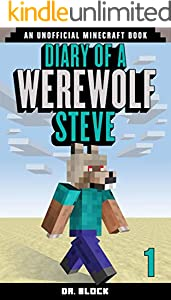 Diary of a Werewolf Steve, Book 1: (an unofficial Minecraft book)