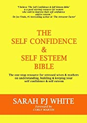 The Self Confidence & Self Esteem Bible - The one-stop resource for stressed wives & mothers on understanding, building & keeping your self confidence & self esteem