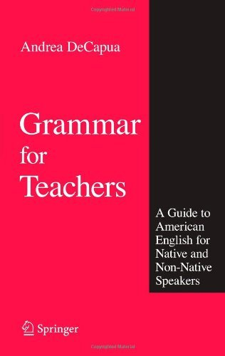 By Andrea DeCapua Grammar for Teachers: A Guide to American English for Native and Non-Native Speakers (Softcover reprint of hardcover 1st ed. 2008)