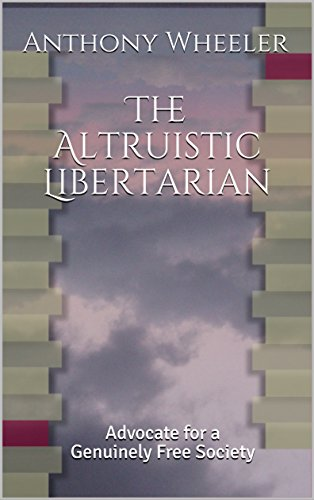The Altruistic Libertarian: Advocate for a Genuinely Free Society