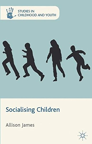 Socialising Children (Studies in Childhood and Youth) by Allison James