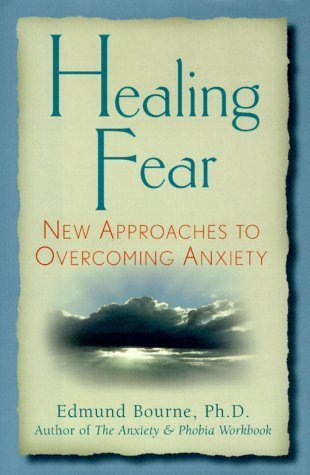 Healing Fear: New Approaches to Overcoming Aniety by Edmund, Ph.D. Bourne (2000-06-04)