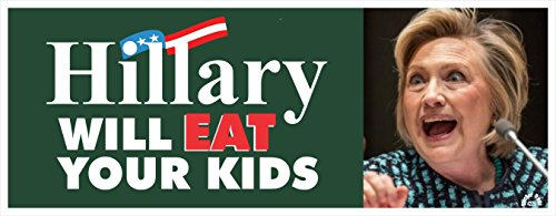 HILLARY WILL EAT YOUR KIDS! - Anti Hillary - Political Bumper Sticker