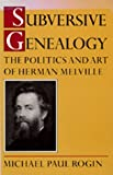By Michael Paul Rogin - Subversive Genealogy: The Politics and Art of Herman Melville: 1st (first) Edition