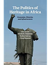 The Politics of Heritage in Africa: Economies, Histories, and Infrastructures
